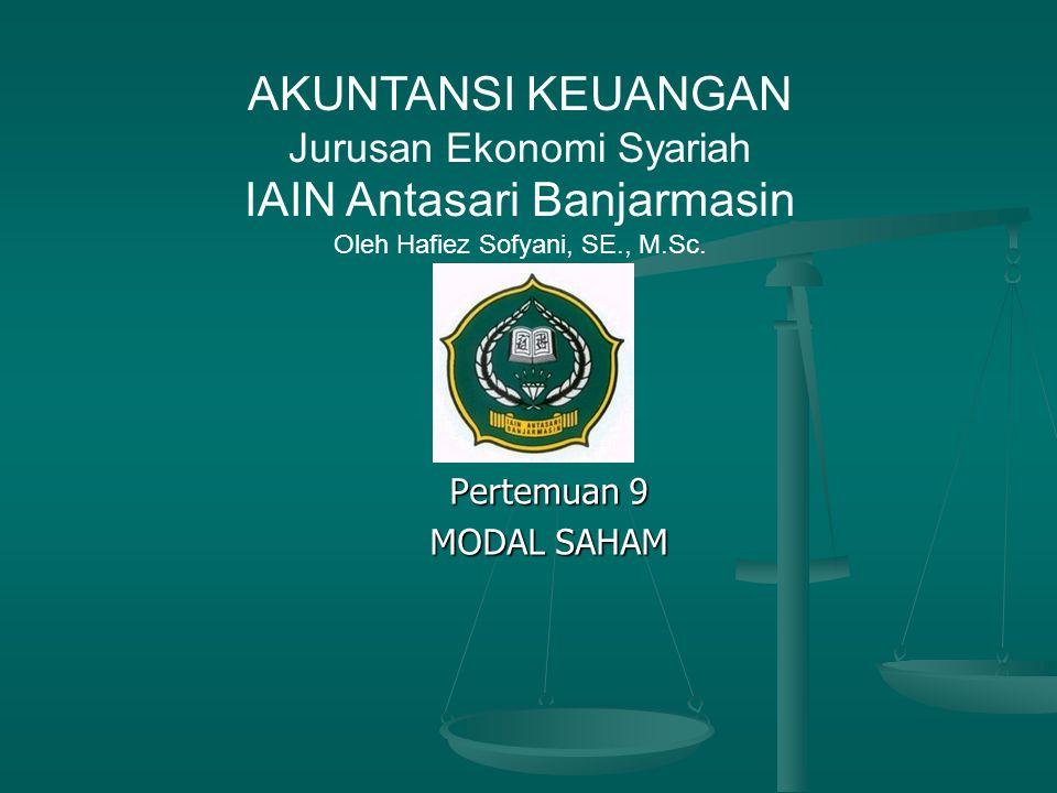 Pertemuan 9 MODAL SAHAM AKUNTANSI KEUANGAN Jurusan Ekonomi Syariah IAIN Antasari Banjarmasin Oleh Hafiez Sofyani, SE., M.Sc.