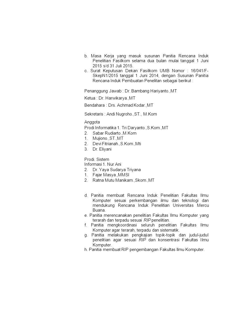 b. Masa Kerja yang masuk susunan Panitia Rencana Induk Penelitian Fasilkom selama dua bulan mulai tanggal 1 Juni 2015 s/d 31 Juli 2015. c. Surat Keput