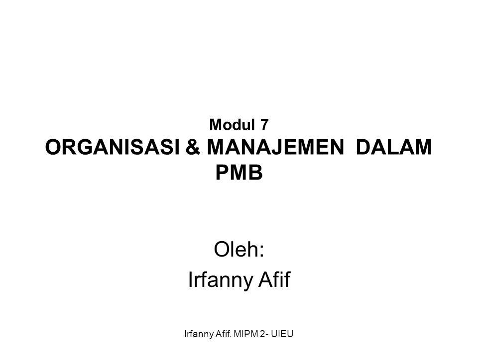 Irfanny Afif. MIPM 2- UIEU Modul 7 ORGANISASI & MANAJEMEN DALAM PMB Oleh: Irfanny Afif