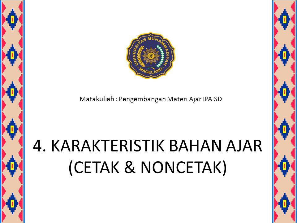 4. KARAKTERISTIK BAHAN AJAR (CETAK & NONCETAK) Matakuliah : Pengembangan Materi Ajar IPA SD
