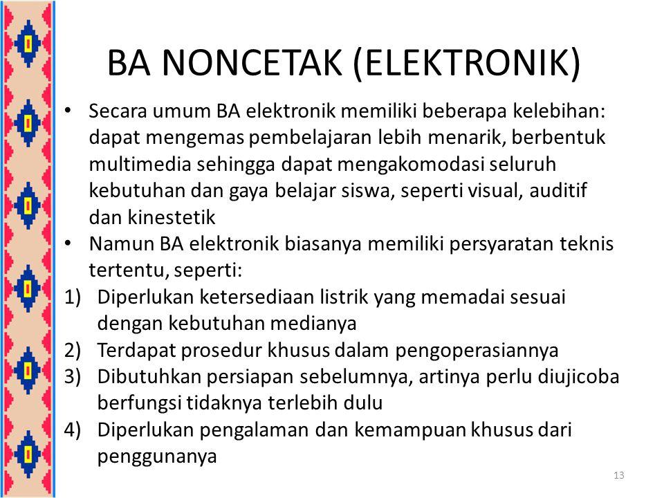 BA NONCETAK (ELEKTRONIK) Secara umum BA elektronik memiliki beberapa kelebihan: dapat mengemas pembelajaran lebih menarik, berbentuk multimedia sehing
