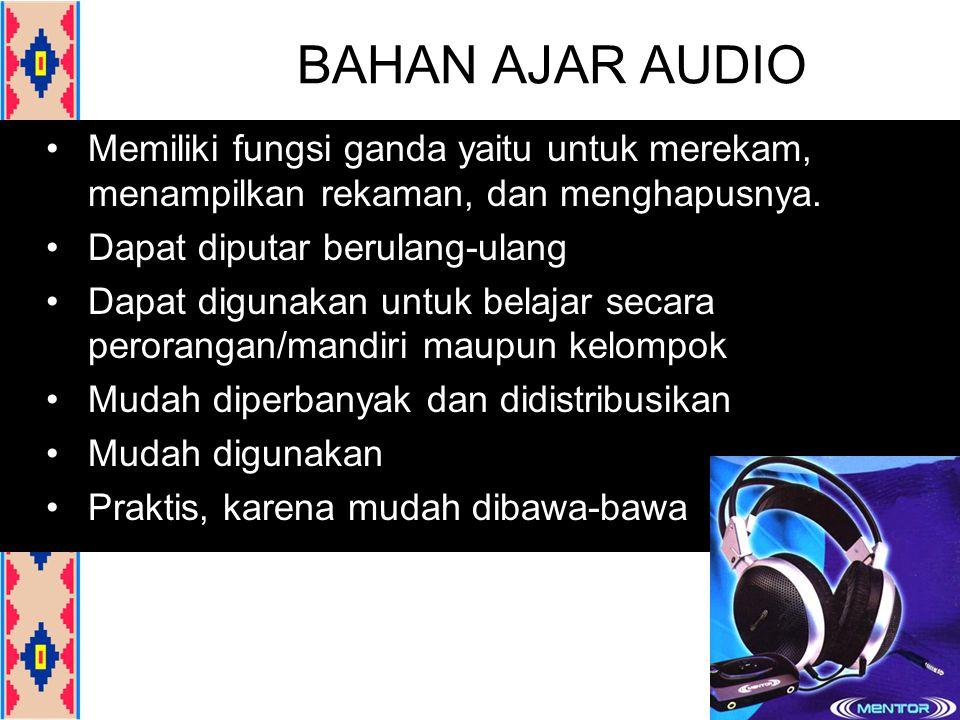 BAHAN AJAR AUDIO Memiliki fungsi ganda yaitu untuk merekam, menampilkan rekaman, dan menghapusnya. Dapat diputar berulang-ulang Dapat digunakan untuk
