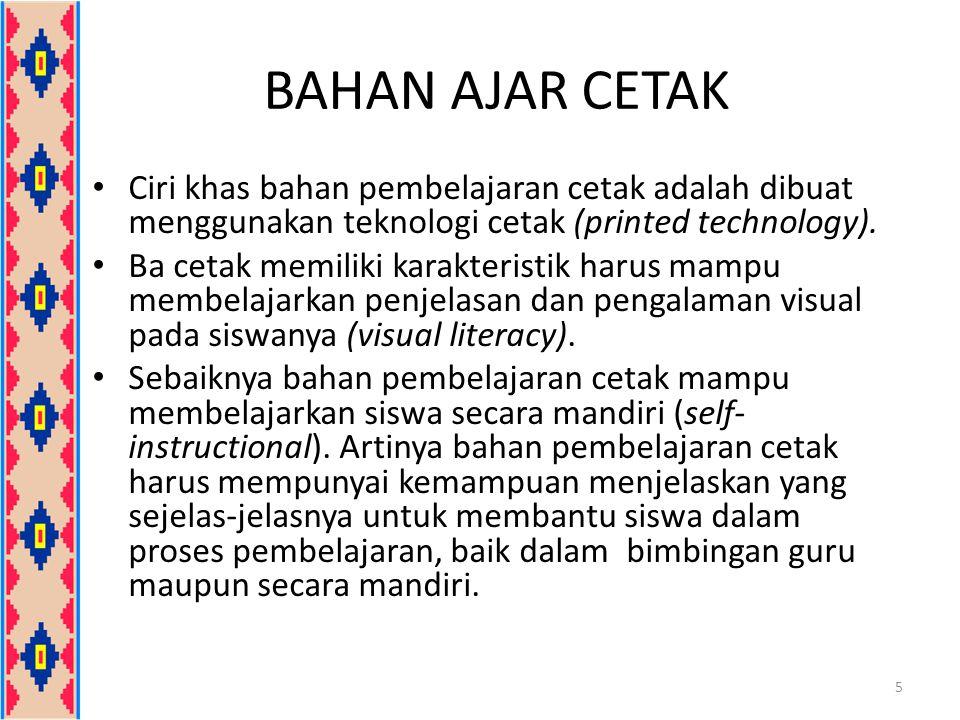 BAHAN AJAR CETAK Ciri khas bahan pembelajaran cetak adalah dibuat menggunakan teknologi cetak (printed technology). Ba cetak memiliki karakteristik ha