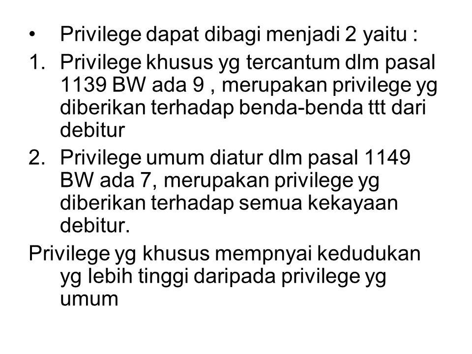 Privilege dapat dibagi menjadi 2 yaitu : 1.Privilege khusus yg tercantum dlm pasal 1139 BW ada 9, merupakan privilege yg diberikan terhadap benda-bend