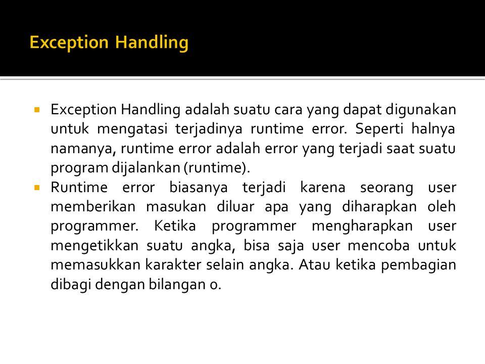  Exception Handling adalah suatu cara yang dapat digunakan untuk mengatasi terjadinya runtime error.