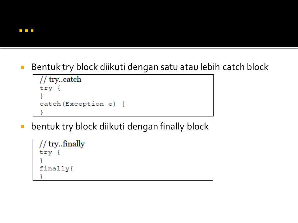  Bentuk try block diikuti dengan satu atau lebih catch block  bentuk try block diikuti dengan finally block