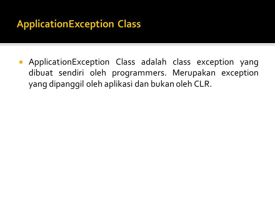  ApplicationException Class adalah class exception yang dibuat sendiri oleh programmers.