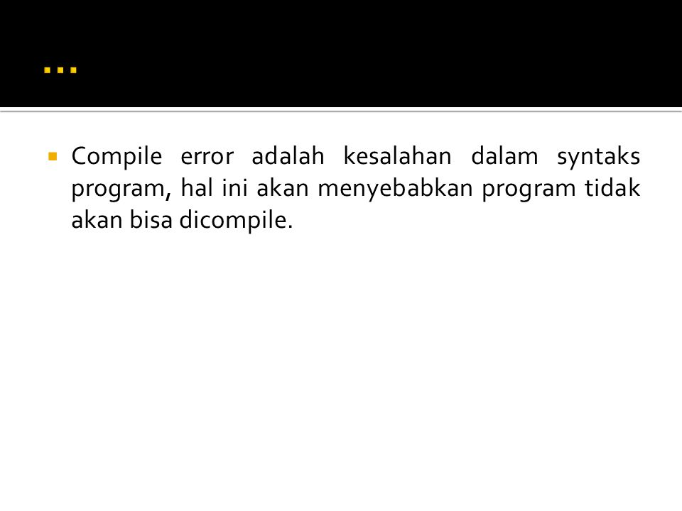  Compile error adalah kesalahan dalam syntaks program, hal ini akan menyebabkan program tidak akan bisa dicompile.