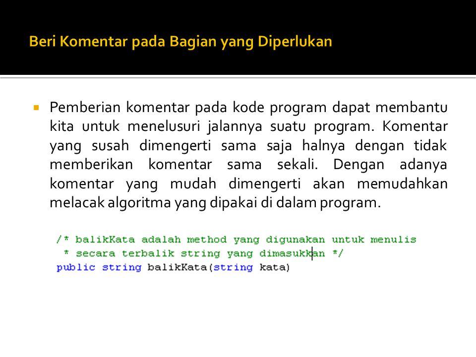  Pemberian komentar pada kode program dapat membantu kita untuk menelusuri jalannya suatu program.