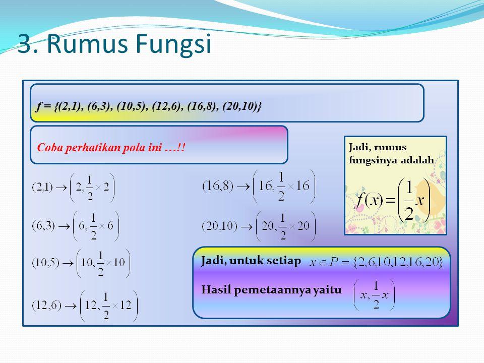 3.Rumus Fungsi f = {(2,1), (6,3), (10,5), (12,6), (16,8), (20,10)} Coba perhatikan pola ini …!.