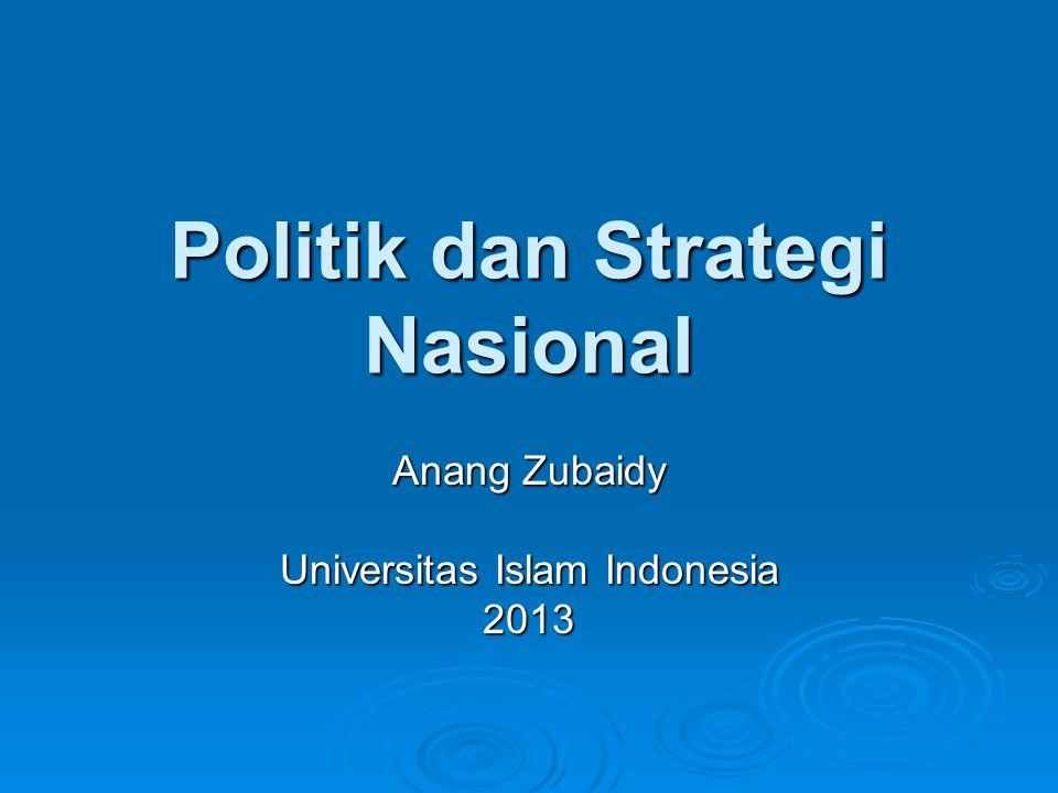 Politik dan Strategi Nasional Anang Zubaidy Universitas Islam Indonesia 2013