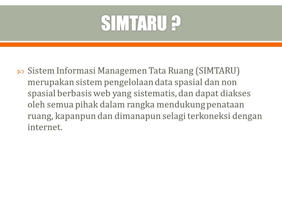  Sistem Informasi Managemen Tata Ruang (SIMTARU) merupakan sistem pengelolaan data spasial dan non spasial berbasis web yang sistematis, dan dapat di