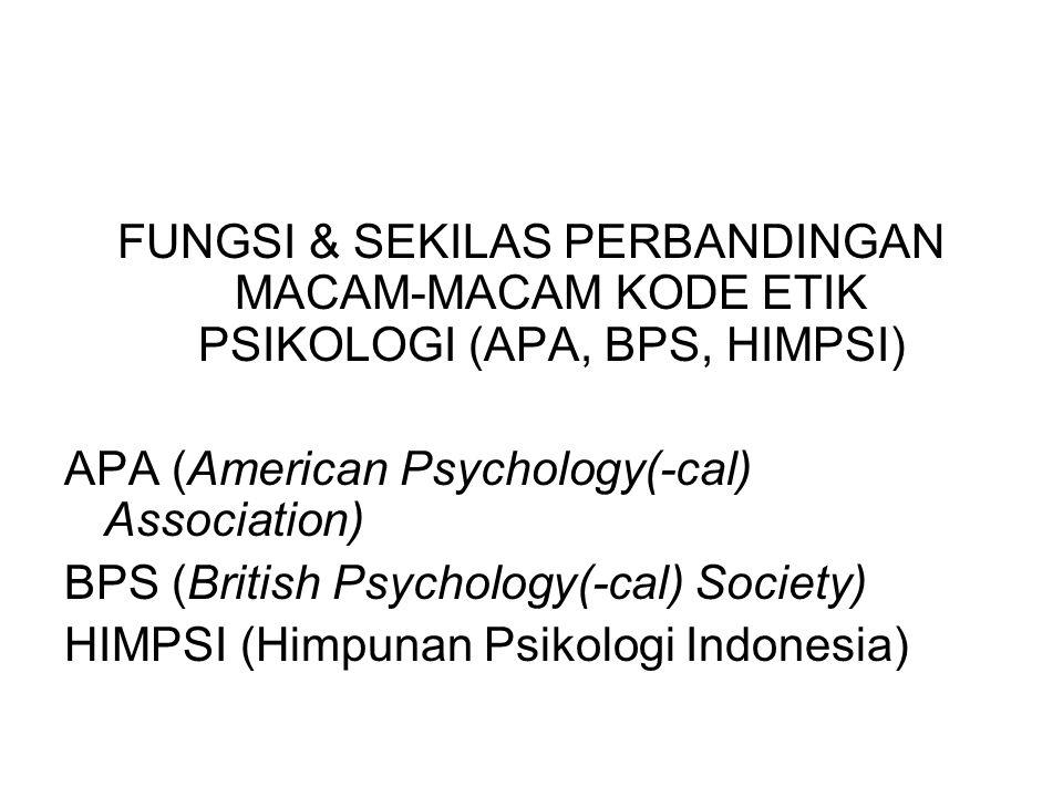 FUNGSI & SEKILAS PERBANDINGAN MACAM-MACAM KODE ETIK PSIKOLOGI (APA, BPS, HIMPSI) APA (American Psychology(-cal) Association) BPS (British Psychology(-