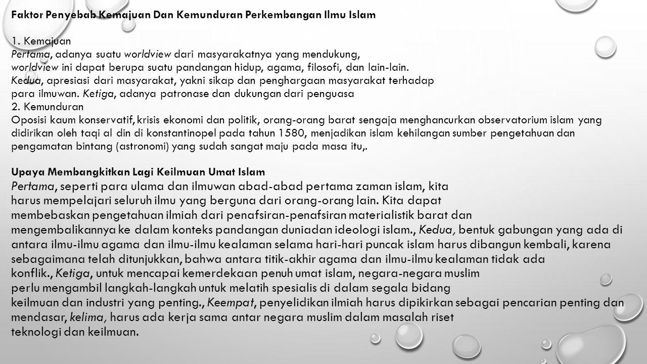 Faktor Penyebab Kemajuan Dan Kemunduran Perkembangan Ilmu Islam 1. Kemajuan Pertama, adanya suatu worldview dari masyarakatnya yang mendukung, worldvi