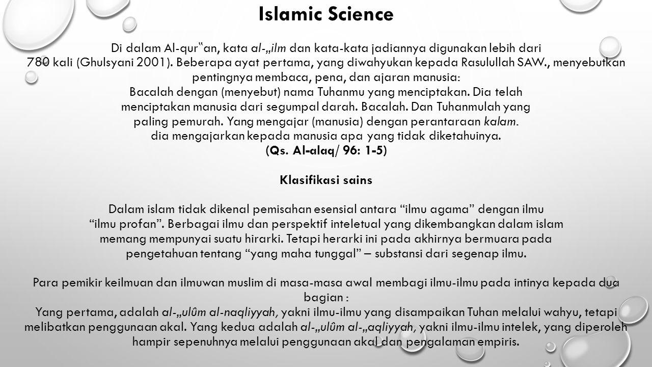 """Islamic Science Di dalam Al-qur """" an, kata al-""""ilm dan kata-kata jadiannya digunakan lebih dari 780 kali (Ghulsyani 2001). Beberapa ayat pertama, yang"""
