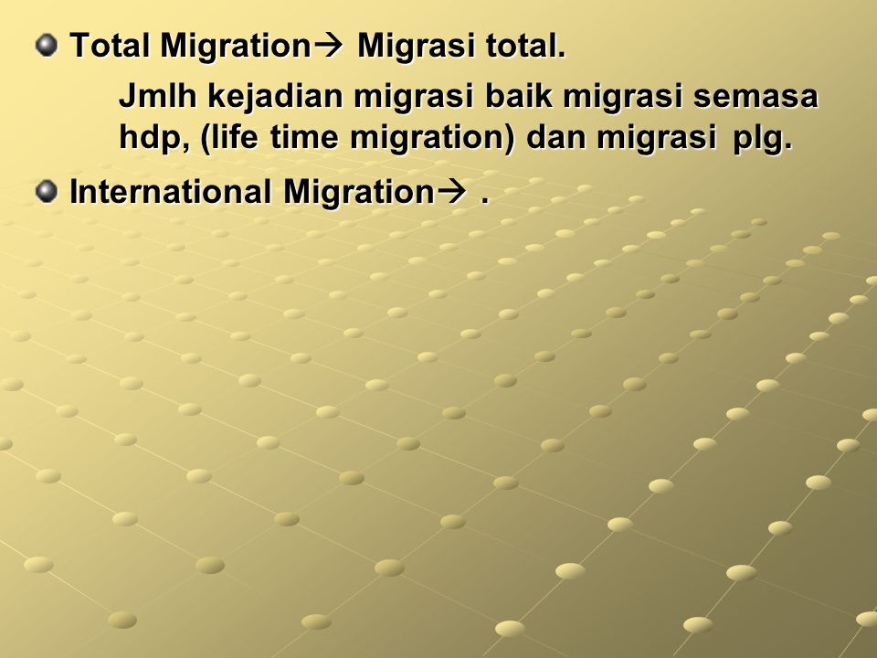 Total Migration  Migrasi total. Total Migration  Migrasi total. Jmlh kejadian migrasi baik migrasi semasa hdp, (life time migration) dan migrasi plg