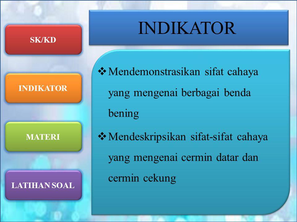 SK/KD INDIKATOR MATERI LATIHAN SOAL INDIKATOR  Mendemonstrasikan sifat cahaya yang mengenai berbagai benda bening  Mendeskripsikan sifat-sifat cahay