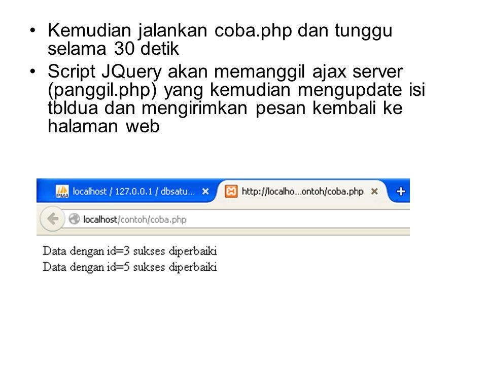 Kemudian jalankan coba.php dan tunggu selama 30 detik Script JQuery akan memanggil ajax server (panggil.php) yang kemudian mengupdate isi tbldua dan mengirimkan pesan kembali ke halaman web
