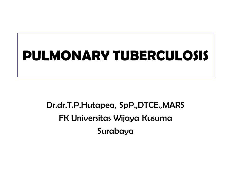 PULMONARY TUBERCULOSIS Dr.dr.T.P.Hutapea, SpP.,DTCE.,MARS FK Universitas Wijaya Kusuma Surabaya