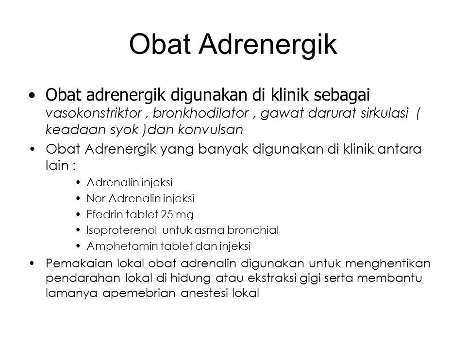 Obat Adrenergik Obat adrenergik digunakan di klinik sebagai vasokonstriktor, bronkhodilator, gawat darurat sirkulasi ( keadaan syok )dan konvulsan Oba