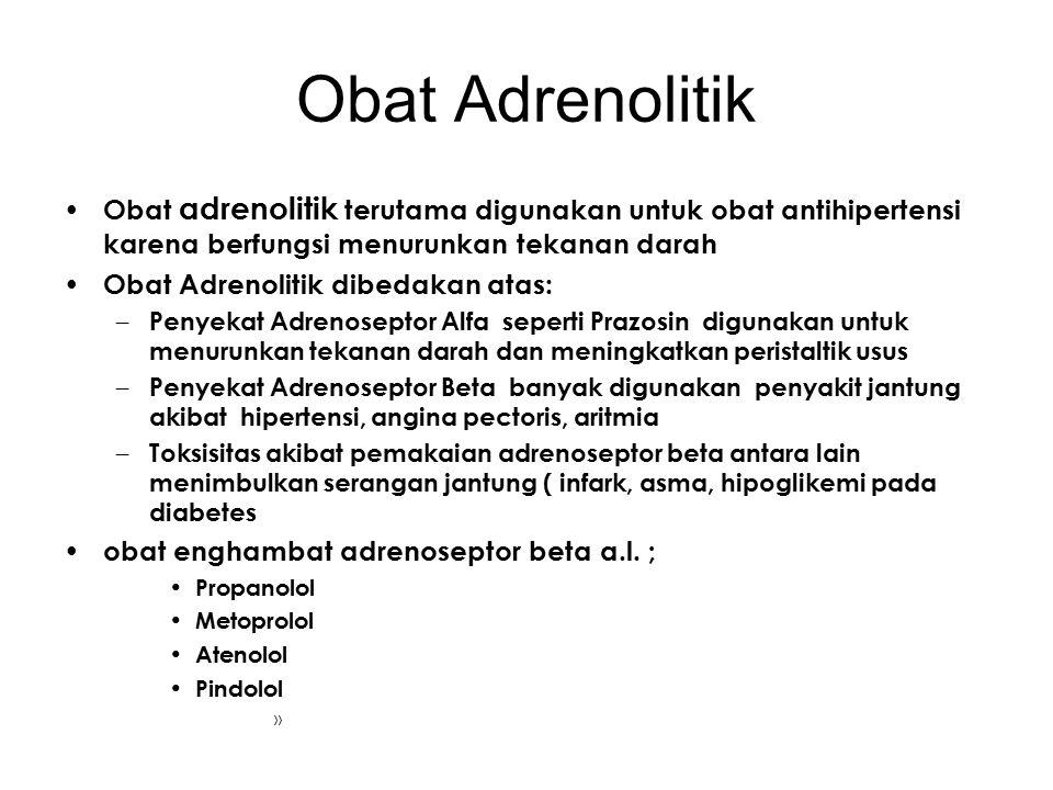 Obat Adrenolitik Obat adrenolitik terutama digunakan untuk obat antihipertensi karena berfungsi menurunkan tekanan darah Obat Adrenolitik dibedakan at