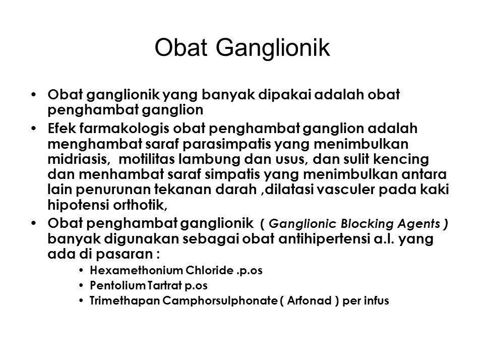 Obat Ganglionik Obat ganglionik yang banyak dipakai adalah obat penghambat ganglion Efek farmakologis obat penghambat ganglion adalah menghambat saraf