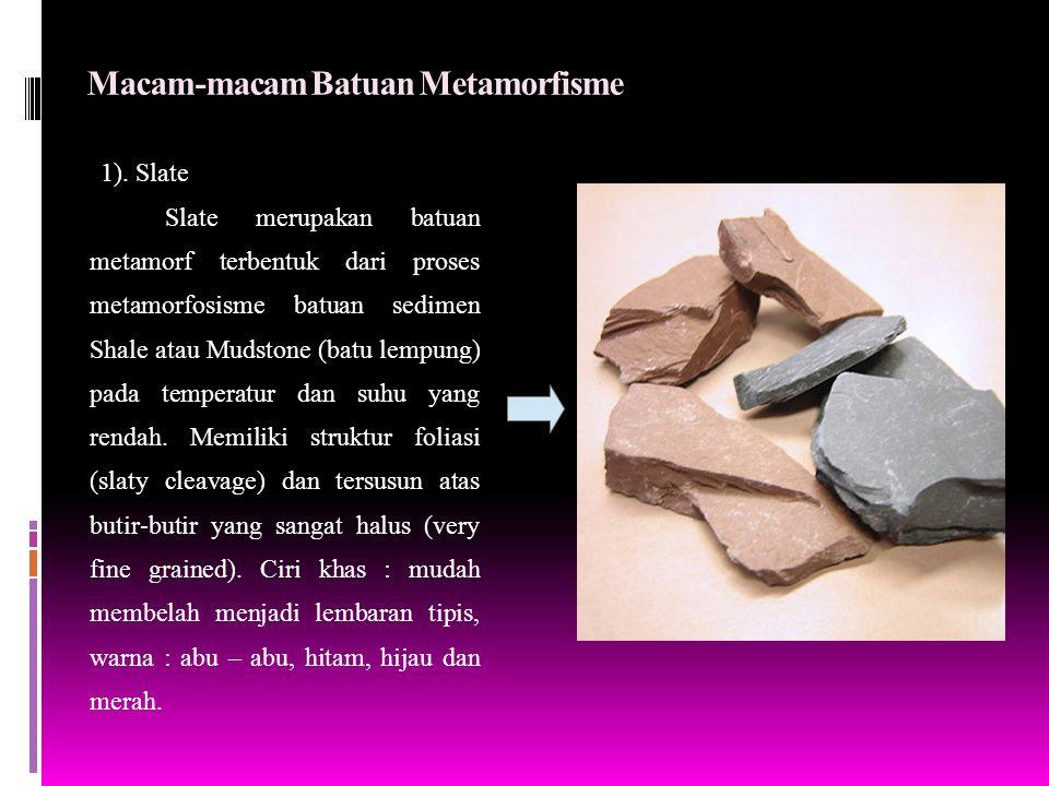 Macam-macam Batuan Metamorfisme 1). Slate Slate merupakan batuan metamorf terbentuk dari proses metamorfosisme batuan sedimen Shale atau Mudstone (bat