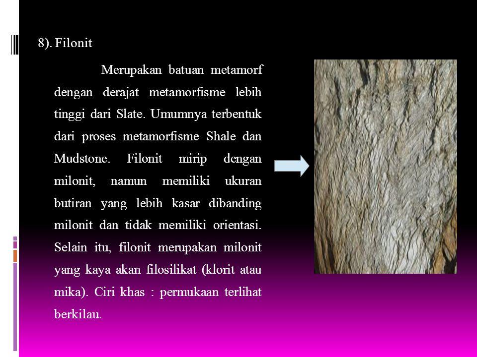 8). Filonit Merupakan batuan metamorf dengan derajat metamorfisme lebih tinggi dari Slate. Umumnya terbentuk dari proses metamorfisme Shale dan Mudsto