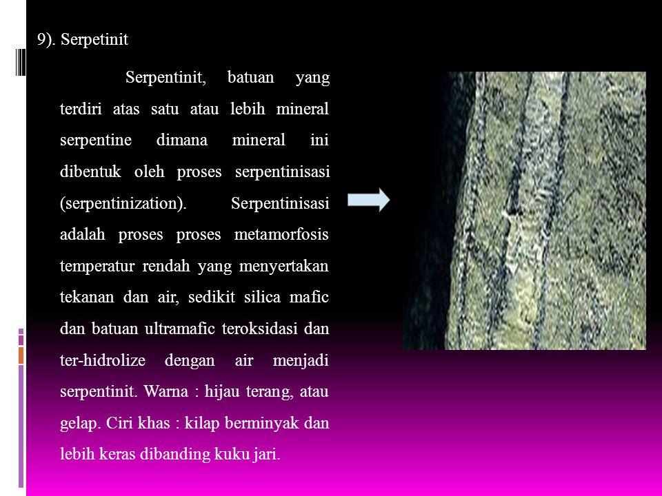 9). Serpetinit Serpentinit, batuan yang terdiri atas satu atau lebih mineral serpentine dimana mineral ini dibentuk oleh proses serpentinisasi (serpen