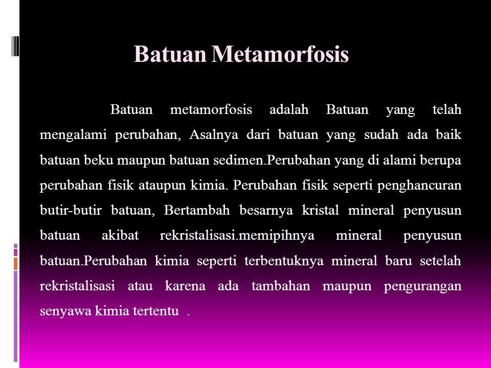 Faktor yang mengendalikan karakteristik batuan Metamorf Komposisi Batuan Induk Komposisi batuan induk biasanya tidak ada unsur-unsur baru atau senyawa kimia yang ditambahkan ke batu selama metamorfosis, kecuali air.