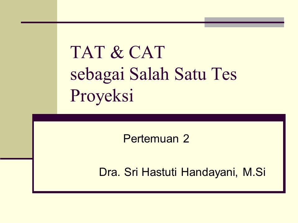 TAT & CAT sebagai Salah Satu Tes Proyeksi Pertemuan 2 Dra. Sri Hastuti Handayani, M.Si