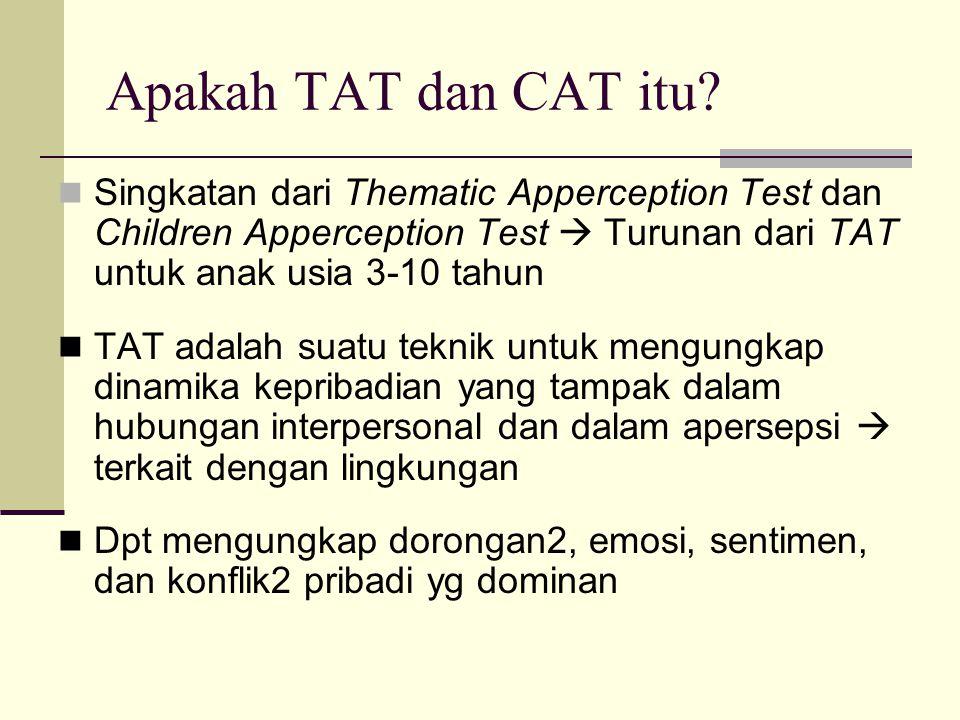 Apakah TAT dan CAT itu? Singkatan dari Thematic Apperception Test dan Children Apperception Test  Turunan dari TAT untuk anak usia 3-10 tahun TAT ada