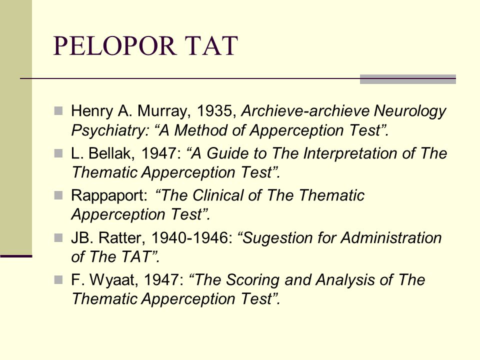 "PELOPOR TAT Henry A. Murray, 1935, Archieve-archieve Neurology Psychiatry: ""A Method of Apperception Test"". L. Bellak, 1947: ""A Guide to The Interpret"