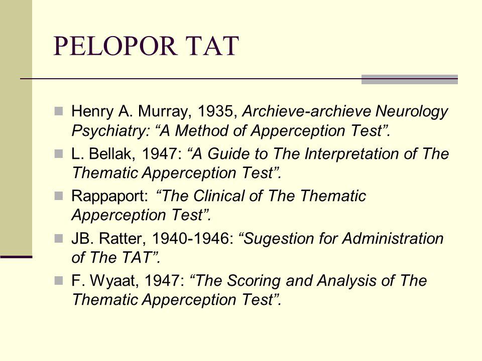 Manfaat Penggunaan TAT Untuk mempelajari kepribadian seseorang secara menyeluruh, dapat menginterpretasi perilaku abnormal/kelainan perilaku, penyakit2 psikosomatis,neuroses, dan psikotis.
