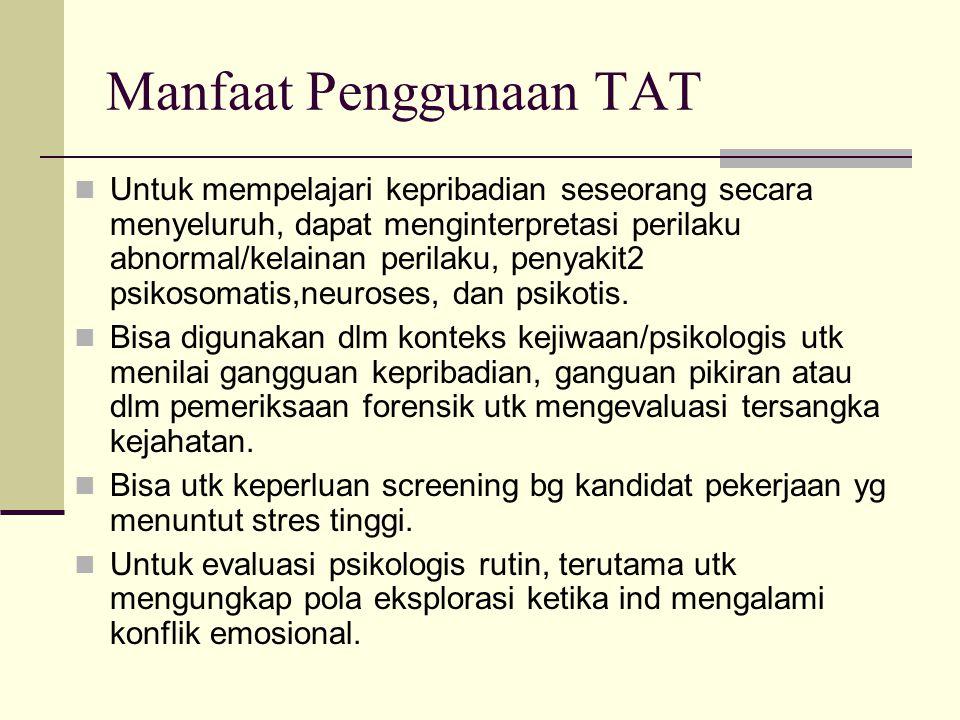 Manfaat Penggunaan TAT Untuk mempelajari kepribadian seseorang secara menyeluruh, dapat menginterpretasi perilaku abnormal/kelainan perilaku, penyakit