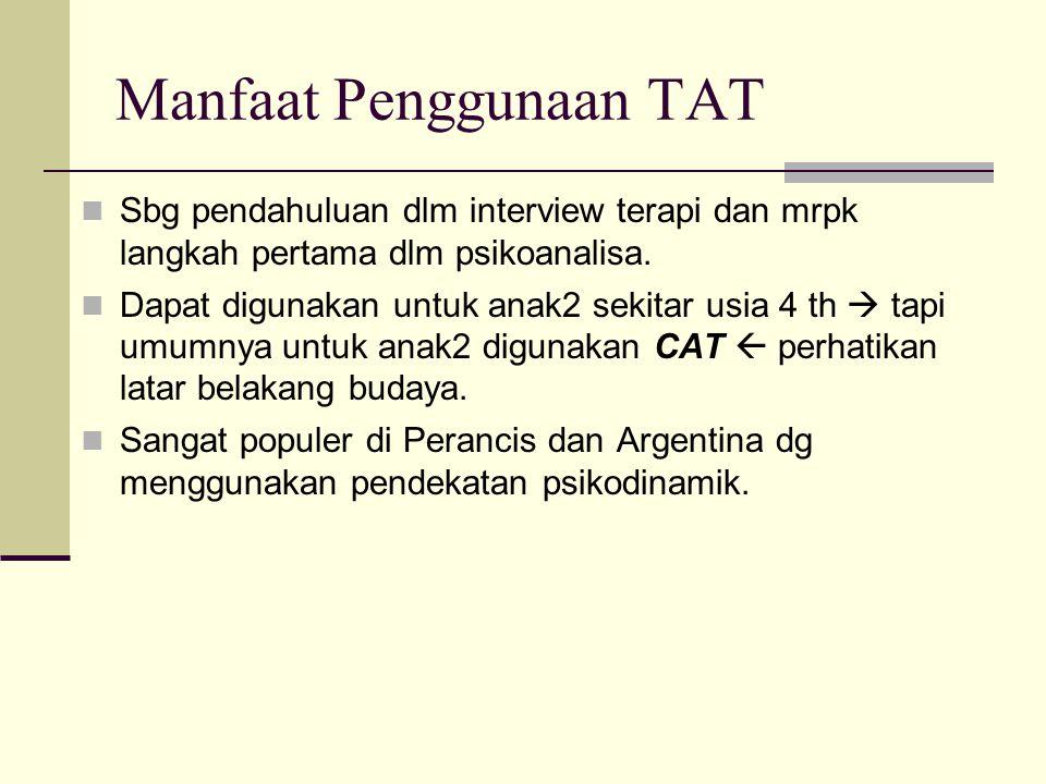 Manfaat Penggunaan TAT Sbg pendahuluan dlm interview terapi dan mrpk langkah pertama dlm psikoanalisa. Dapat digunakan untuk anak2 sekitar usia 4 th 