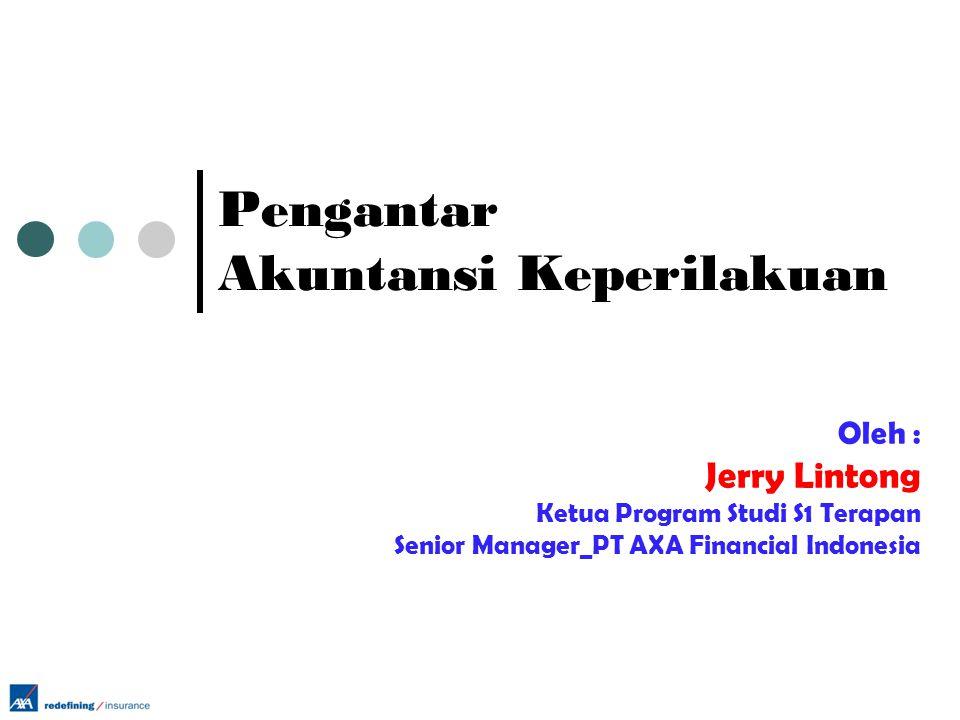 Pengantar Akuntansi Keperilakuan Oleh : Jerry Lintong Ketua Program Studi S1 Terapan Senior Manager_PT AXA Financial Indonesia
