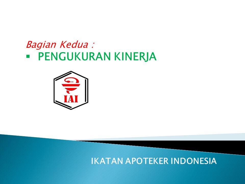 IKATAN APOTEKER INDONESIA Bagian Kedua :  PENGUKURAN KINERJA