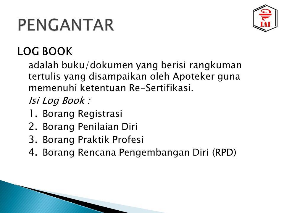 LOG BOOK adalah buku/dokumen yang berisi rangkuman tertulis yang disampaikan oleh Apoteker guna memenuhi ketentuan Re-Sertifikasi.