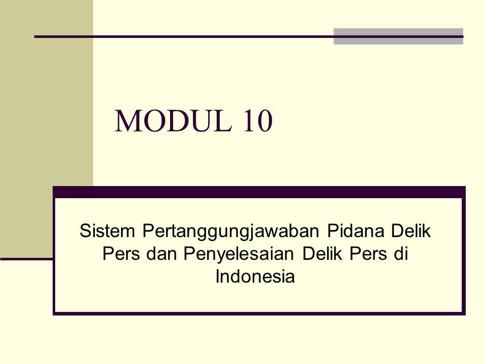 MODUL 10 Sistem Pertanggungjawaban Pidana Delik Pers dan Penyelesaian Delik Pers di Indonesia
