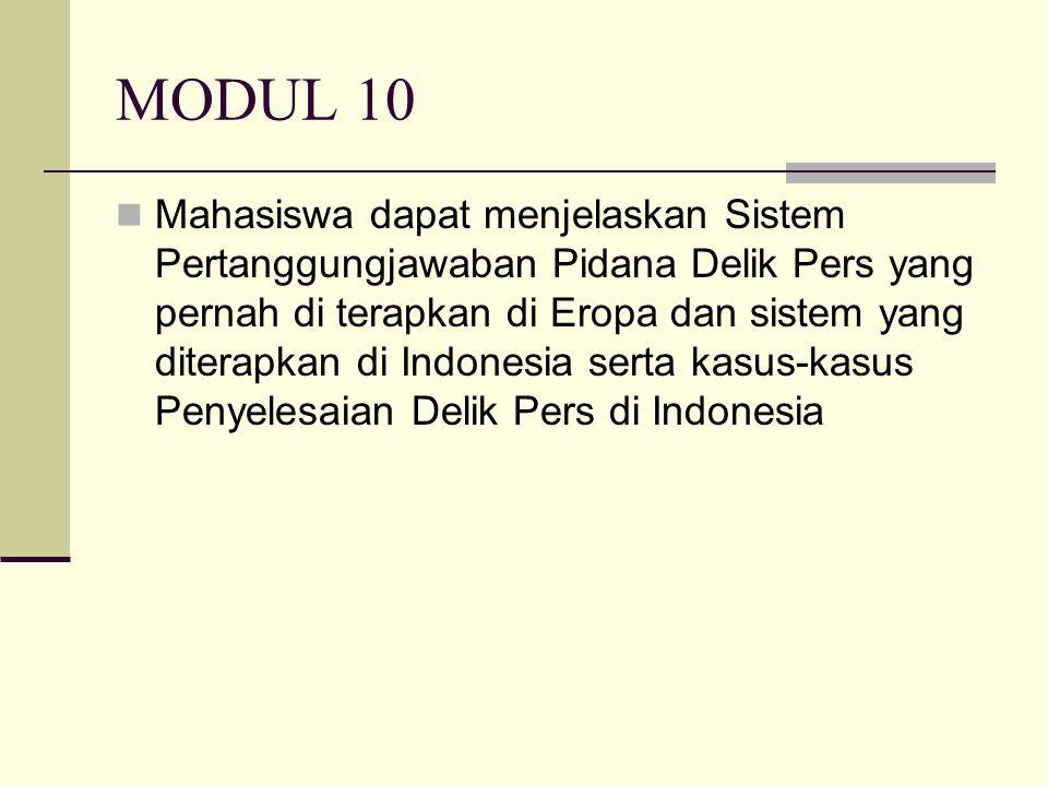 MODUL 10 Mahasiswa dapat menjelaskan Sistem Pertanggungjawaban Pidana Delik Pers yang pernah di terapkan di Eropa dan sistem yang diterapkan di Indonesia serta kasus-kasus Penyelesaian Delik Pers di Indonesia