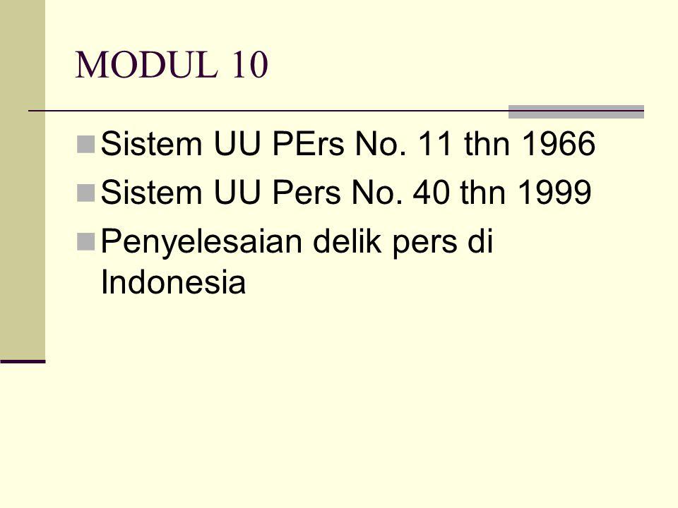 MODUL 10 Sistem UU PErs No. 11 thn 1966 Sistem UU Pers No. 40 thn 1999 Penyelesaian delik pers di Indonesia