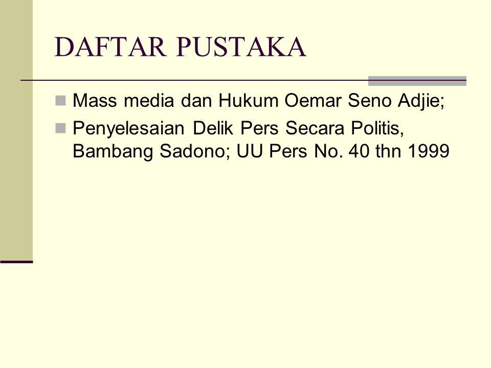 DAFTAR PUSTAKA Mass media dan Hukum Oemar Seno Adjie; Penyelesaian Delik Pers Secara Politis, Bambang Sadono; UU Pers No.