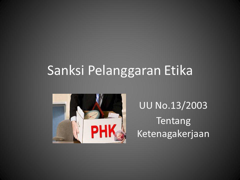 Sanksi Pelanggaran Etika UU No.13/2003 Tentang Ketenagakerjaan