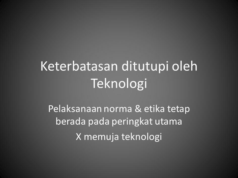 Keterbatasan ditutupi oleh Teknologi Pelaksanaan norma & etika tetap berada pada peringkat utama X memuja teknologi