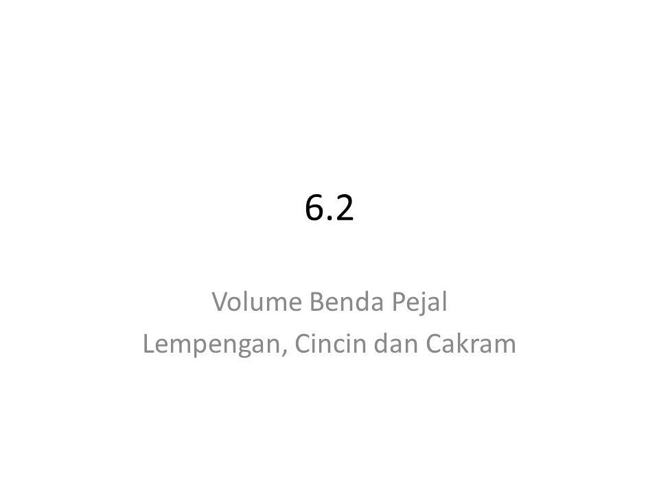 6.2 Volume Benda Pejal Lempengan, Cincin dan Cakram