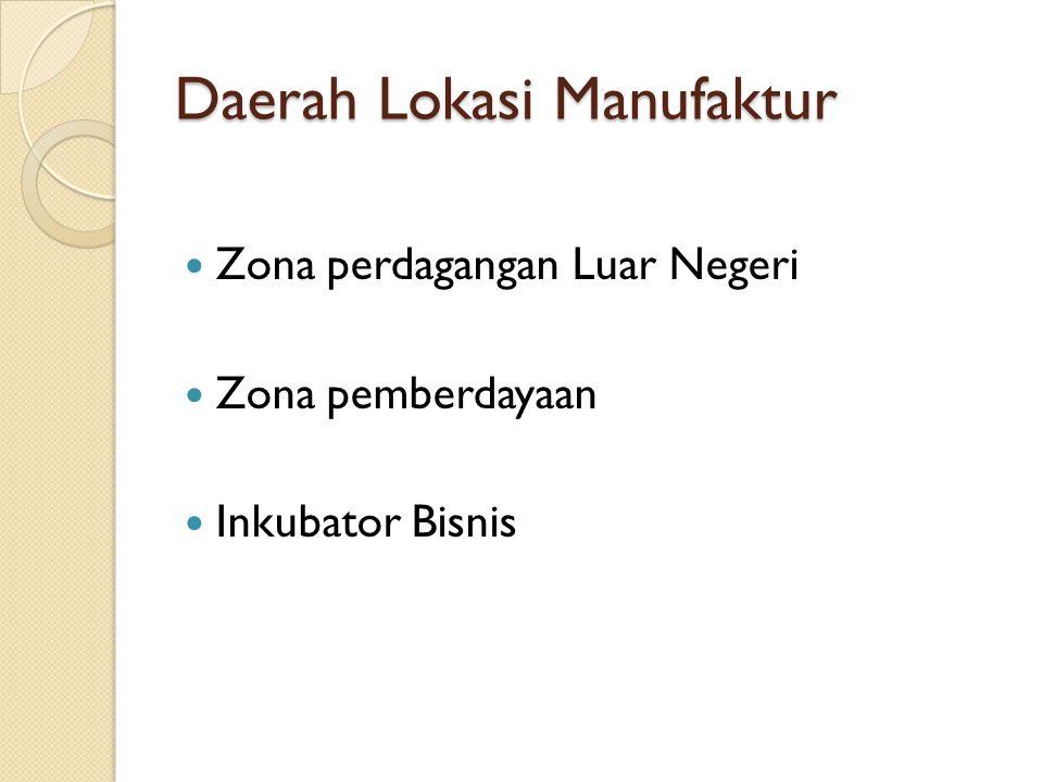Daerah Lokasi Manufaktur Zona perdagangan Luar Negeri Zona pemberdayaan Inkubator Bisnis