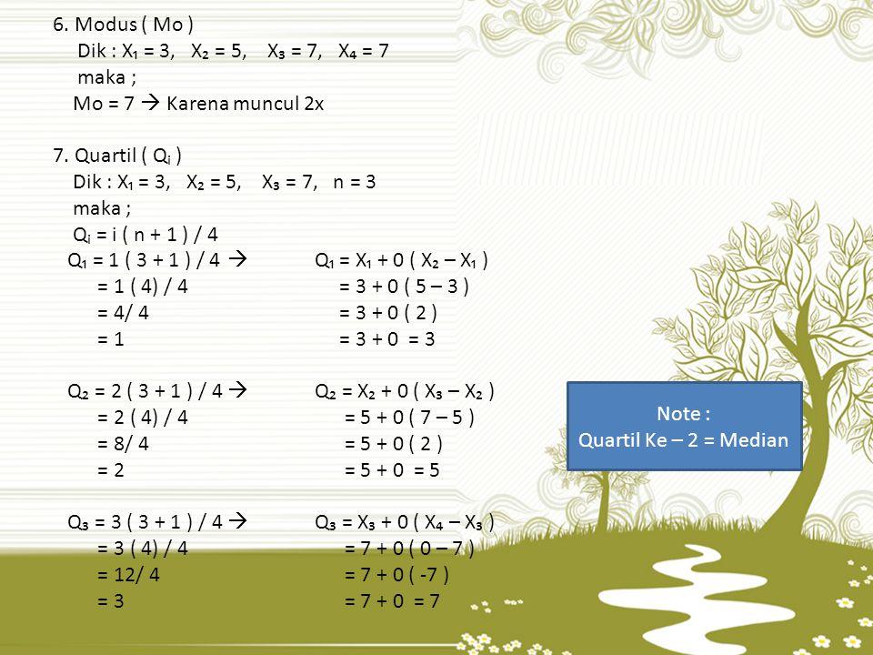 6. Modus ( Mo ) Dik : X₁ = 3, X₂ = 5, X₃ = 7, X₄ = 7 maka ; Mo = 7  Karena muncul 2x 7.