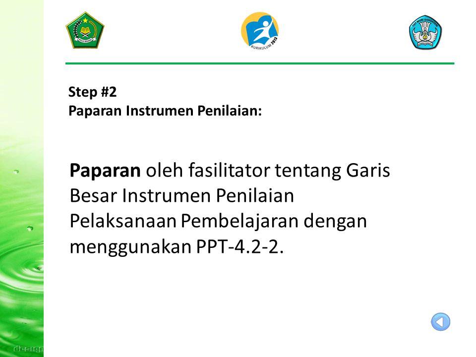 Step #2 Paparan Instrumen Penilaian: Paparan oleh fasilitator tentang Garis Besar Instrumen Penilaian Pelaksanaan Pembelajaran dengan menggunakan PPT-4.2-2.