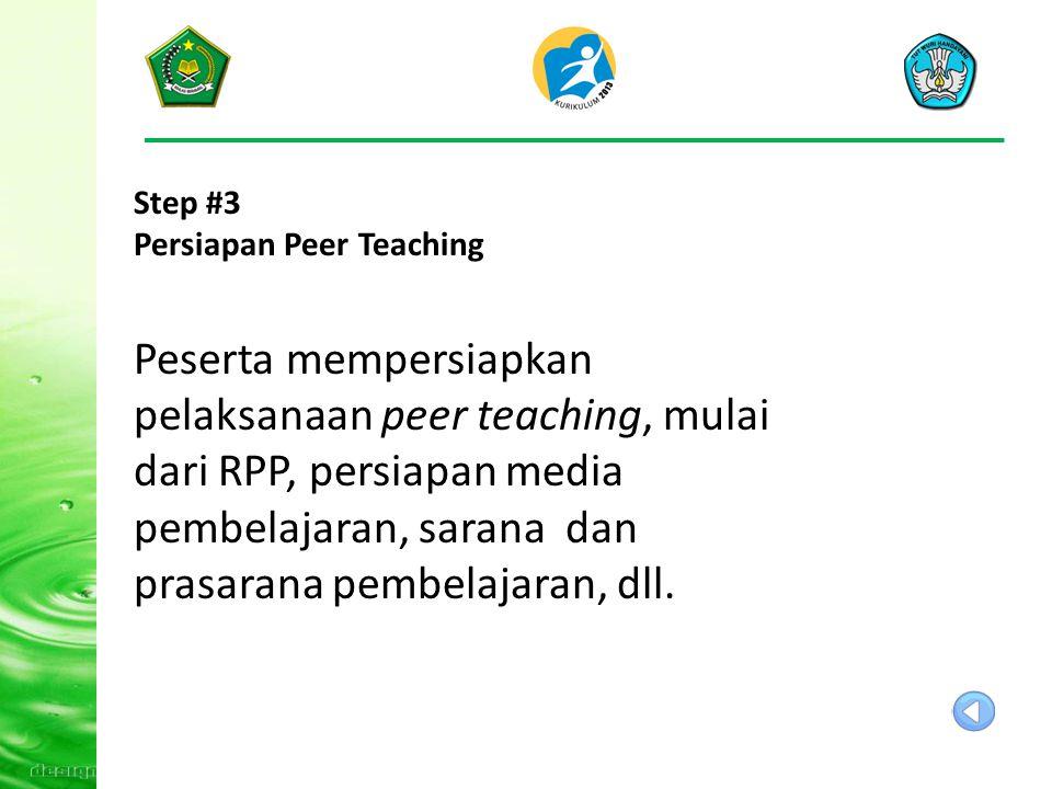 Step #3 Persiapan Peer Teaching Peserta mempersiapkan pelaksanaan peer teaching, mulai dari RPP, persiapan media pembelajaran, sarana dan prasarana pembelajaran, dll.